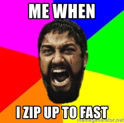 sparta - Me when I zip up to fast