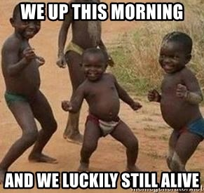african children dancing - We up this morning And we luckily still alive