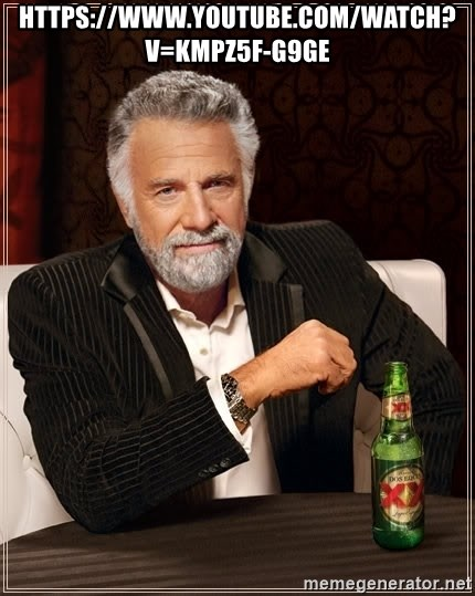 The Most Interesting Man In The World - https://www.youtube.com/watch?v=kmpz5f-G9gE