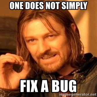 One Does Not Simply - one does not simply fix a bug