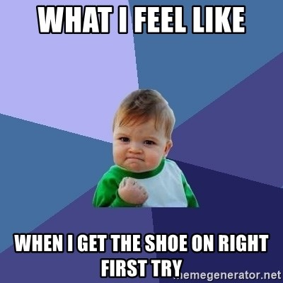 Success Kid - What I feel like When I get the shoe on right first try