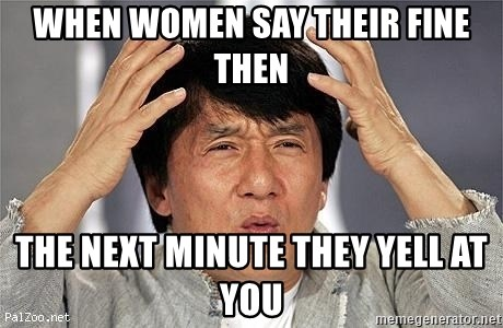 Confused Jackie Chan - when women say their fine then the next minute they yell at you