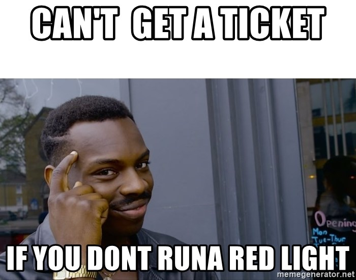 Roll Safe Hungover - Can't  get a ticket  If you dont runa red light