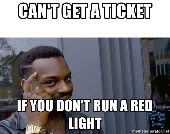 Roll Safe Hungover - CAN'T GET A TICKET IF YOU DON'T RUN A RED LIGHT
