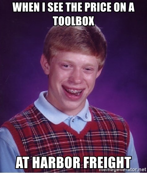 Bad Luck Brian - When I see the price on a toolbox  At Harbor Freight
