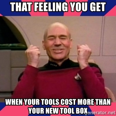 Happy Picard - That feeling you get When your tools cost more than your new tool box