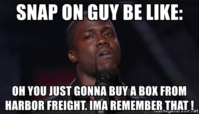 Kevin Hart Face - Snap on guy be like: Oh you just gonna buy a box from Harbor freight. Ima remember that !
