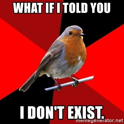 Retail Robin - What if i told you I don't exist.