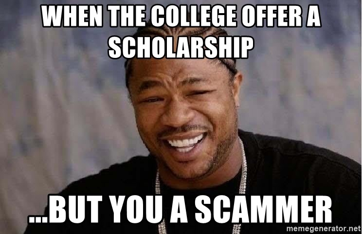 Yo Dawg - When The college offer a scholarship ...but you a scammer