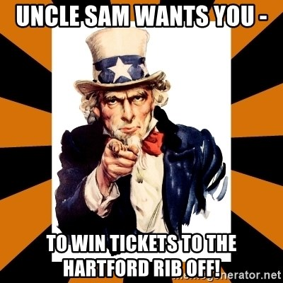 Uncle sam wants you! - Uncle Sam Wants You -  To Win Tickets to the Hartford Rib Off!