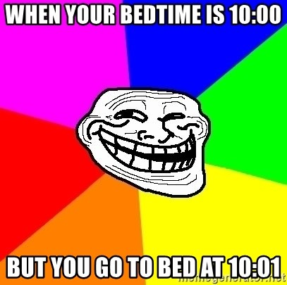 Trollface - when your bedtime is 10:00 but you go to bed at 10:01