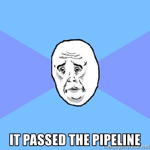 Okay Guy - it passed the pipeline