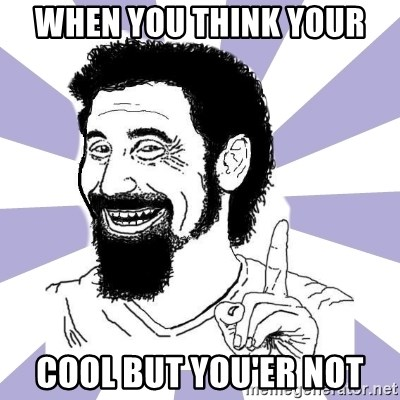A mi no me  - when you think your cool but you'er not