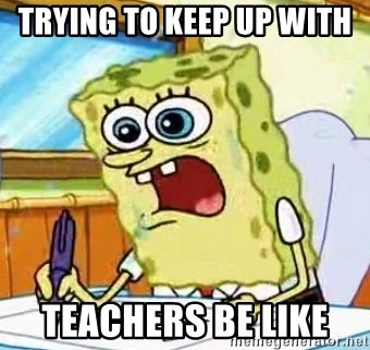 Spongebob What I Learned In Boating School Is - Trying to keep up with  TEACHERS BE LIKE