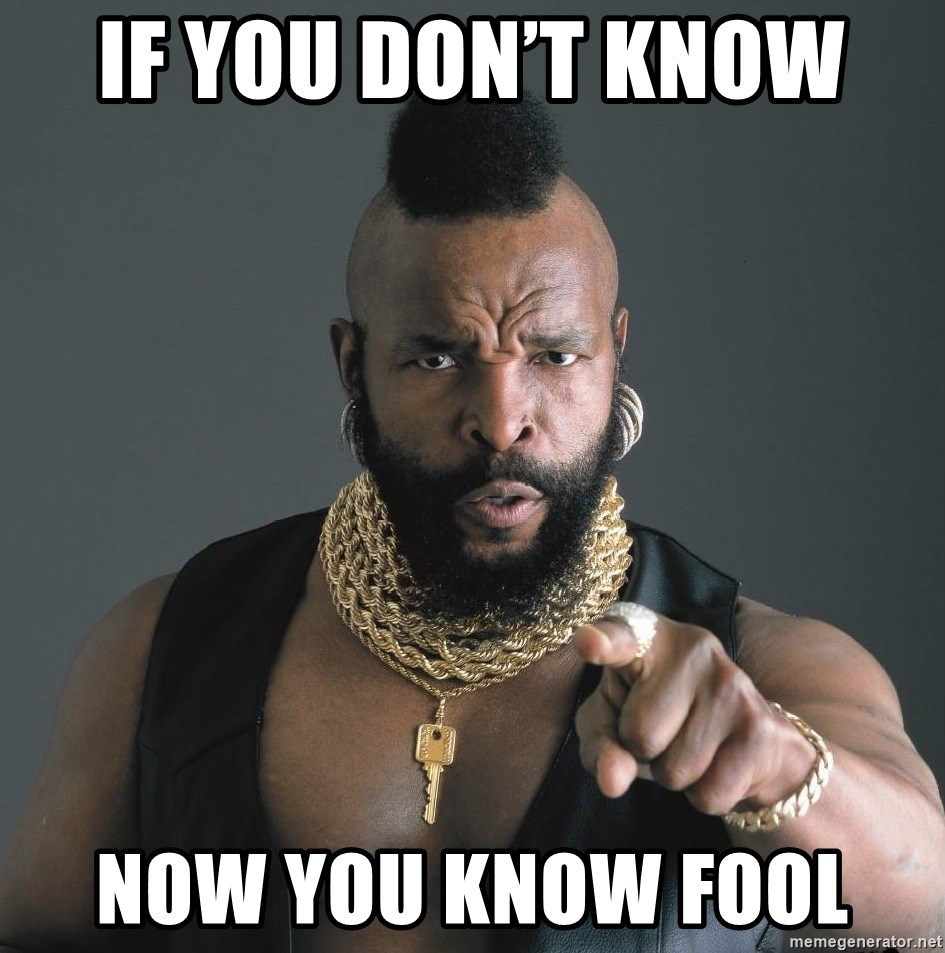 Mr T Fool - If you don't know  Now you know fool