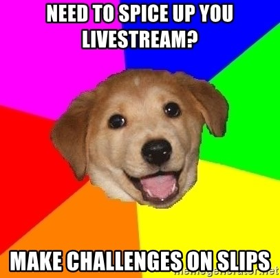 Advice Dog - Need to Spice up you livestream? Make challenges on slips