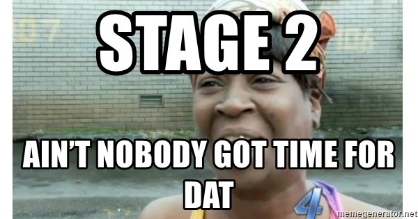 Xbox one aint nobody got time for that shit. - Stage 2 Ain't nobody got time for dat