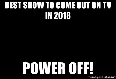 Blank Black - Best show to come out on TV in 2018 POWER OFF!