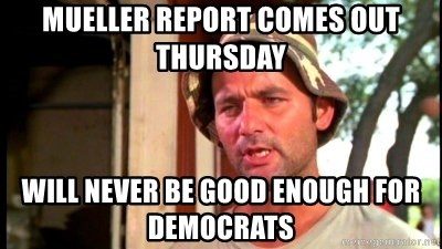 Bill Murray Caddyshack - Mueller report comes out Thursday  Will never be good enough for Democrats