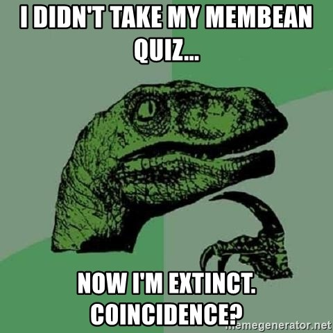 Philosoraptor - I didn't take my Membean quiz... Now I'm extinct. Coincidence?
