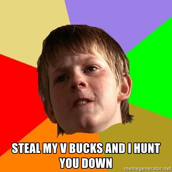 Angry School Boy - Steal my v bucks and I hunt you down