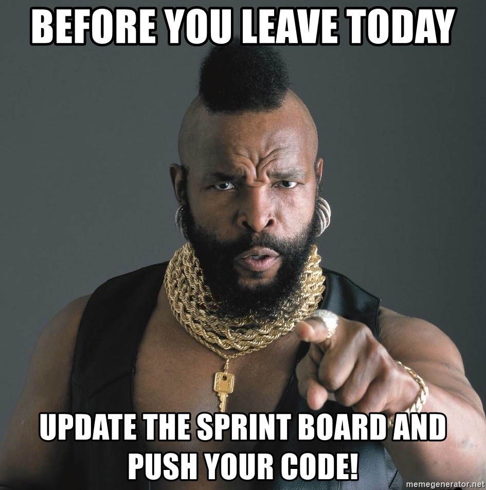 Mr T Fool - Before you leave today Update the sprint board and push your code!