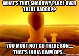 The Lion King - What's that shadowy place over there dadda?? You must not go there son.... That's India awm ops...