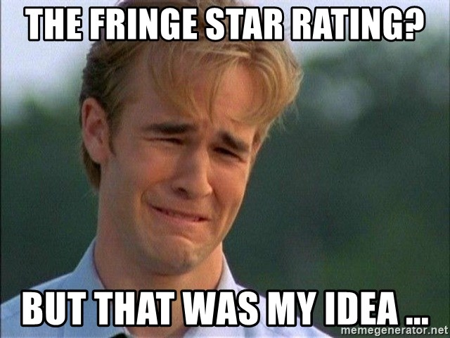 Dawson Crying - The Fringe Star Rating? But that was my idea ...