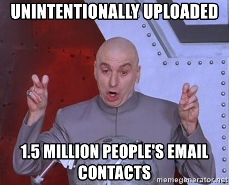 Dr. Evil Air Quotes - unintentionally uploaded 1.5 million people's email contacts