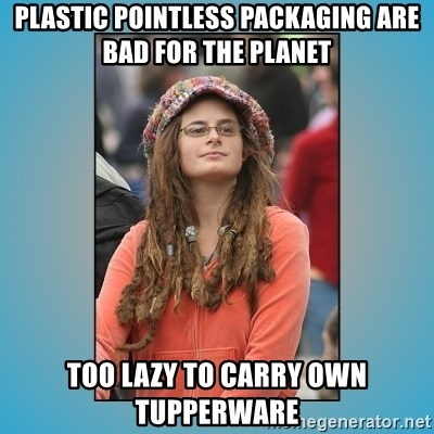 hippie girl - Plastic pointless packaging are bad for the planet Too lazy to carry own tupperware