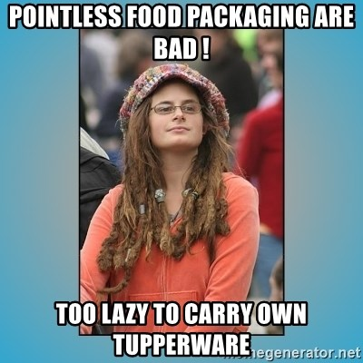 hippie girl - Pointless food packaging are bad ! Too lazy to carry own tupperware