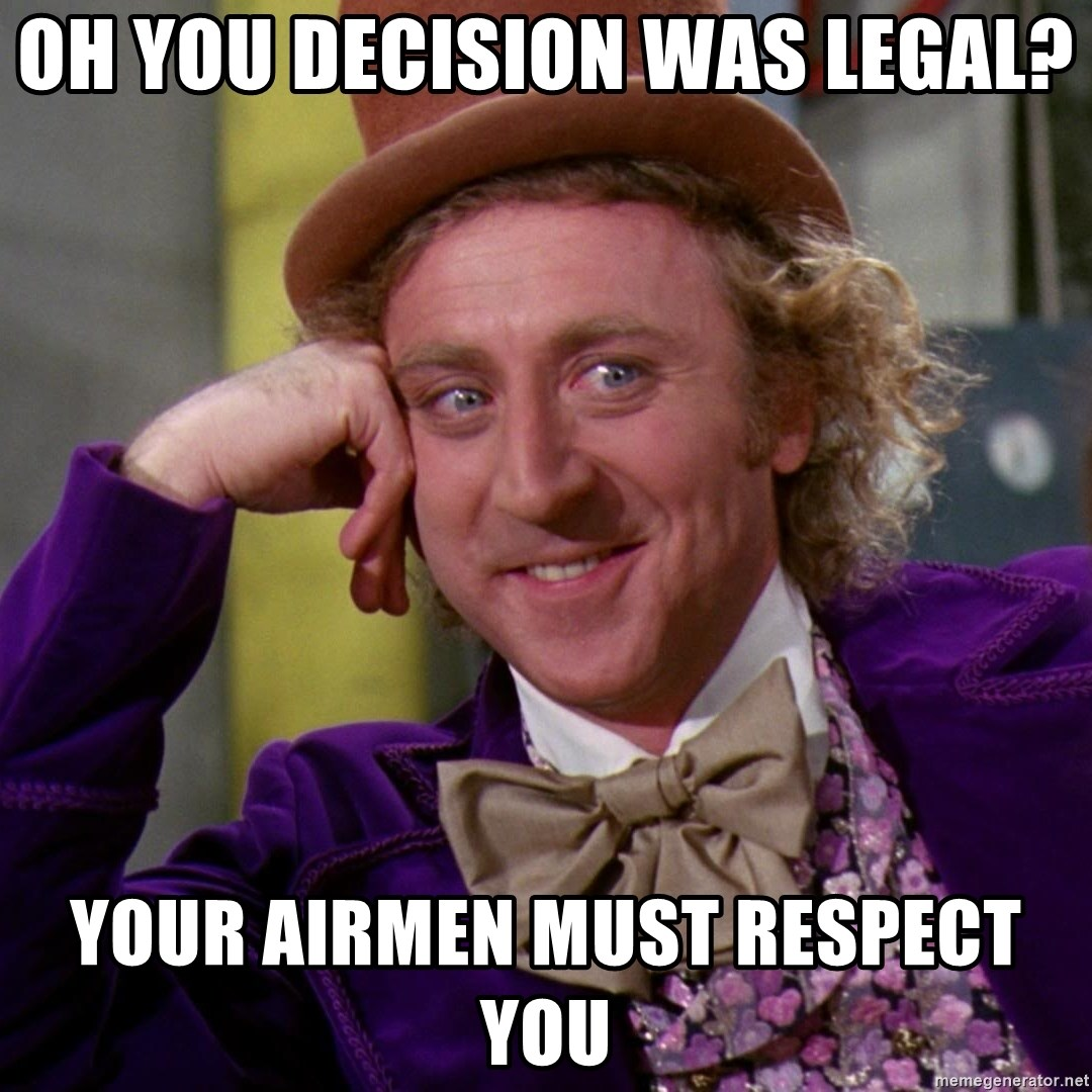 Willy Wonka - Oh you decision was legal? Your Airmen must respect you