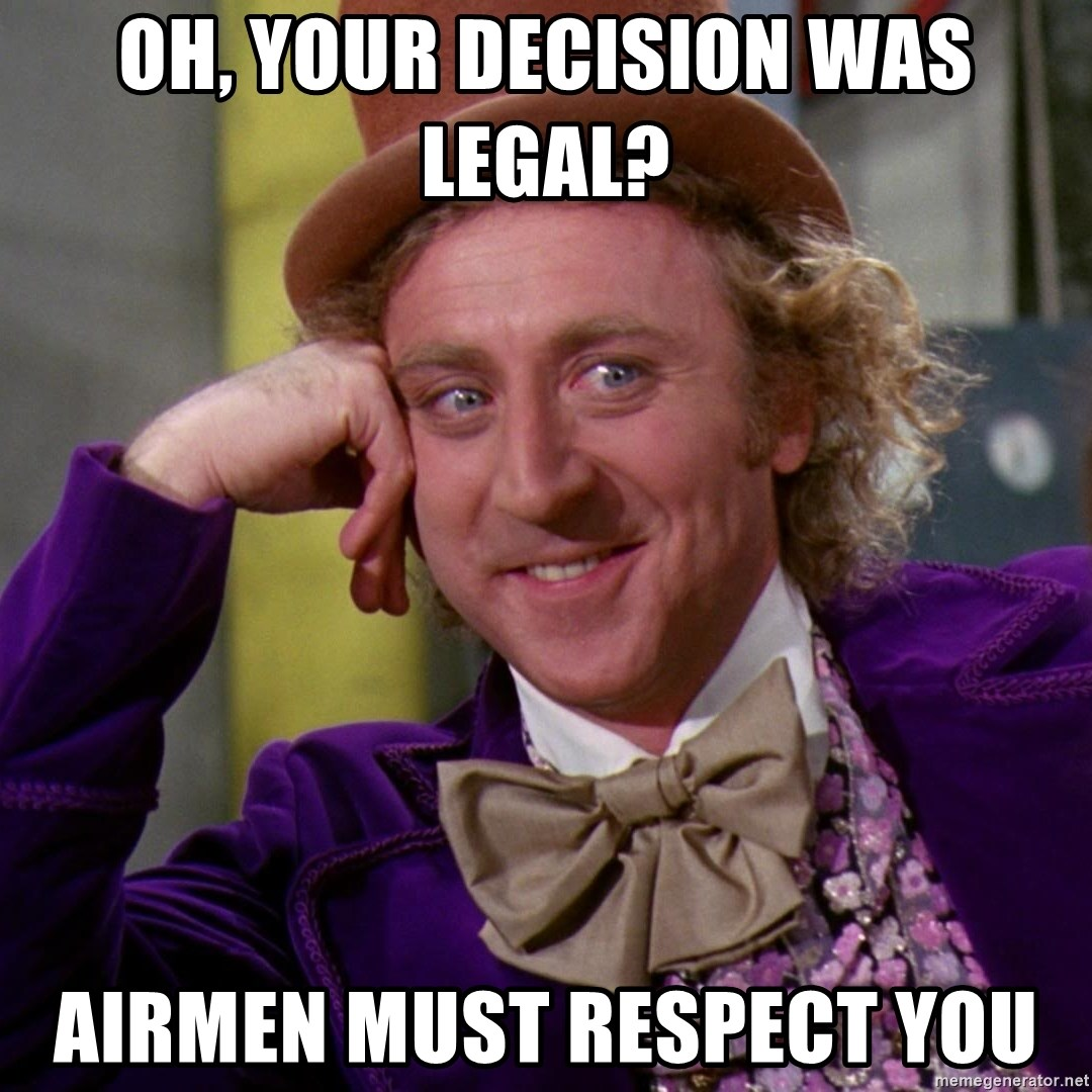Willy Wonka - Oh, your decision was legal?  Airmen must respect you
