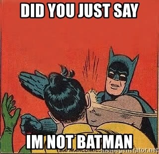 batman slap robin - did you just say im not batman