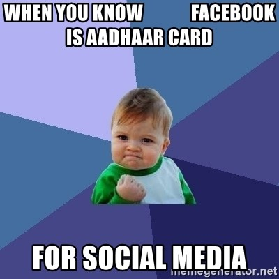 Success Kid - when you know             facebook is Aadhaar card  for social media