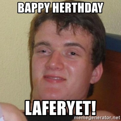 Really Stoned Guy - Bappy Herthday Laferyet!