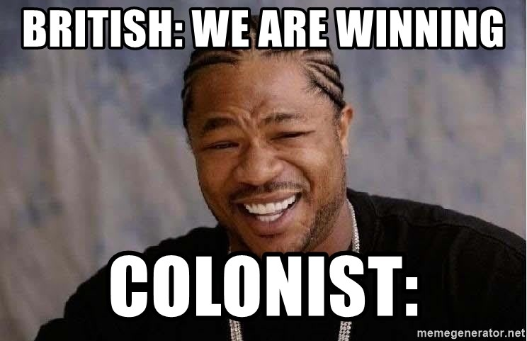 Yo Dawg - British: we are winning  colonist: