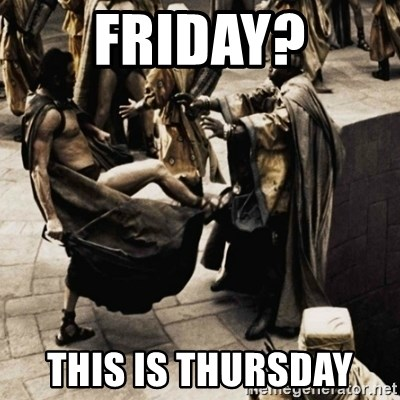 sparta kick - friday? This is Thursday