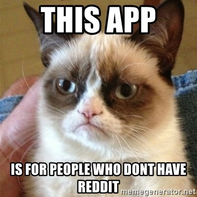 Grumpy Cat  - THIS APP  IS FOR PEOPLE WHO DONT HAVE REDDIT