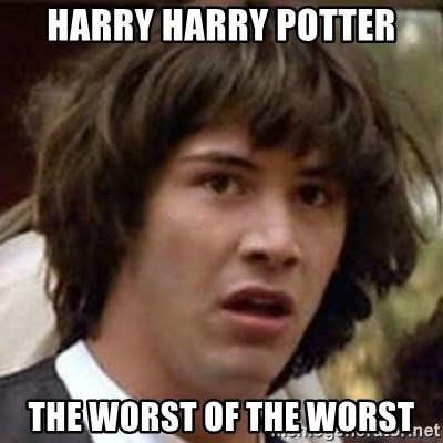 Conspiracy Keanu - harry harry potter the worst of the worst