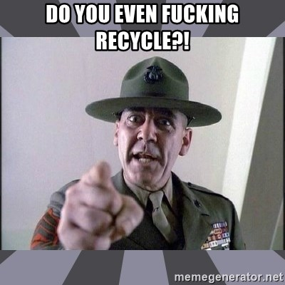 R. Lee Ermey - do you even fucking recycle?!