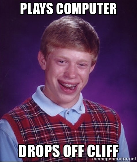 Bad Luck Brian - plays computer drops off cliff