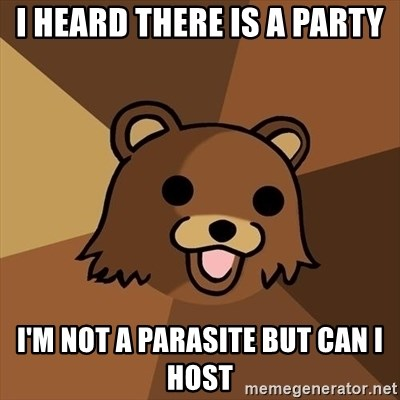 Pedobear - I heard there is a party I'm not a parasite but can I host