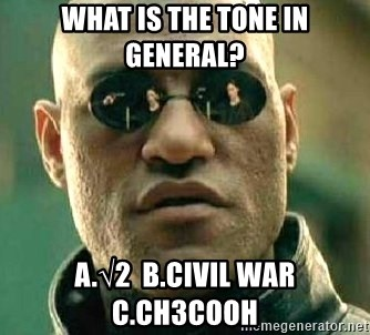 What if I told you / Matrix Morpheus - What is the tone in general? A.√2  B.Civil War  C.CH3COOH