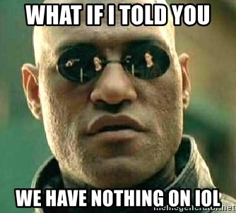 What if I told you / Matrix Morpheus - What if I told you We have nothing on IOL