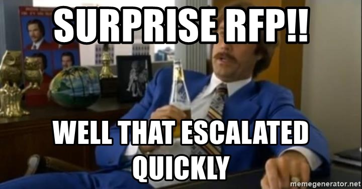 That escalated quickly-Ron Burgundy - Surprise RFP!! Well That Escalated Quickly