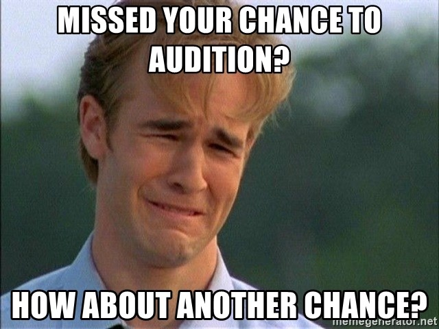 Dawson Crying - Missed your chance to audition? How about another chance?