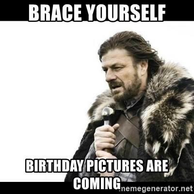 Winter is Coming - Brace Yourself Birthday Pictures Are Coming