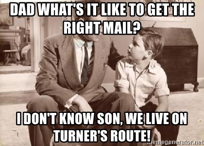 Racist Father - Dad what's it like to get the right mail?  I don't know son, we live on Turner's route!