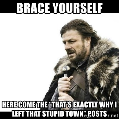 """Winter is Coming - Brace yourself  Here come the """"that's exactly why I left that stupid town"""" posts"""